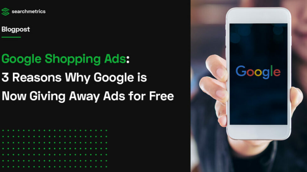 Google Shopping Advertisements: 3 Reasons Google is Now Giving Away Ads for Free